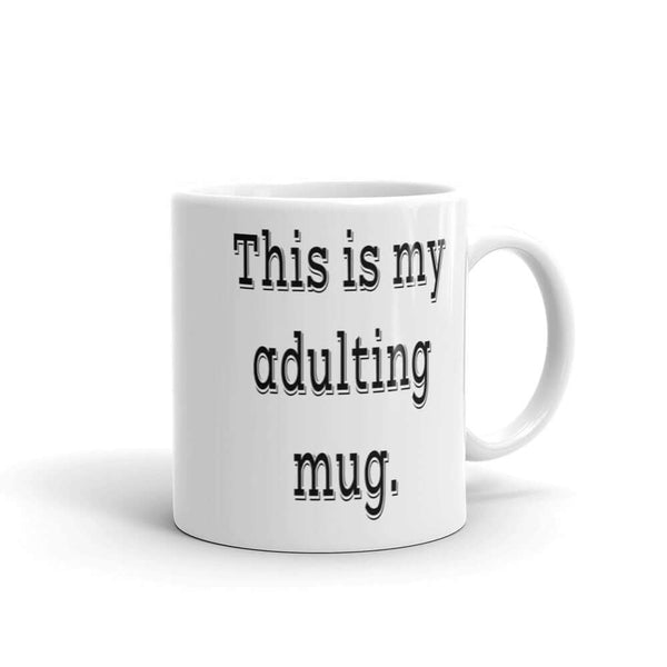 This is my adulting funny mug