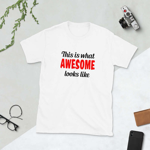This is what awesome looks like Short-Sleeve Unisex T-Shirt