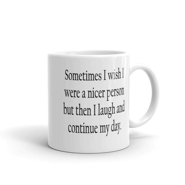 Sometimes I wish I was a nicer person funny sarcastic mug