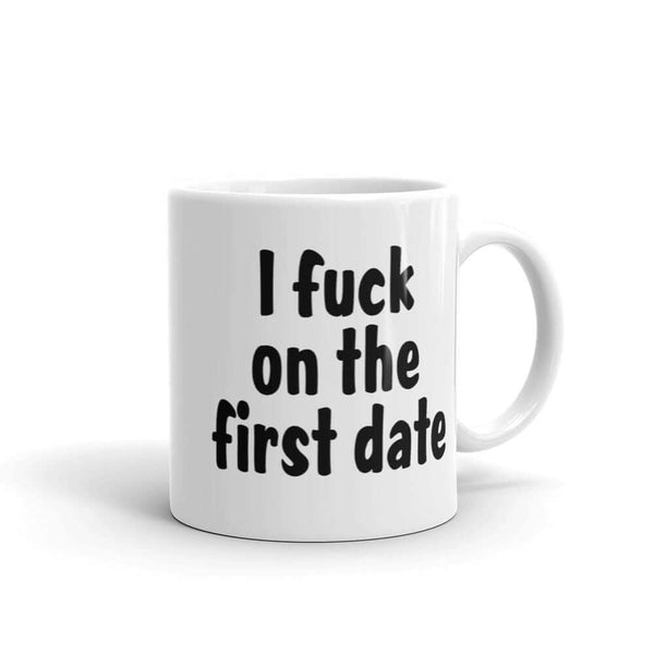 I fuck on the first date crude humor mug