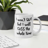 I won't quit but I will cuss the whole time sarcastic profanity humor mug