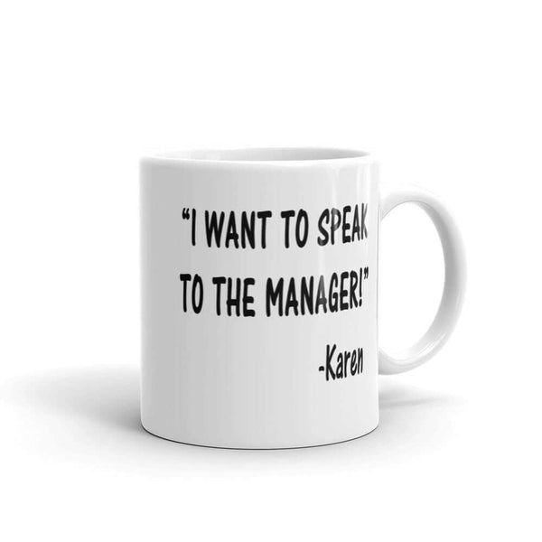 Karen quote coffee mug. I want to speak the the manager joke.