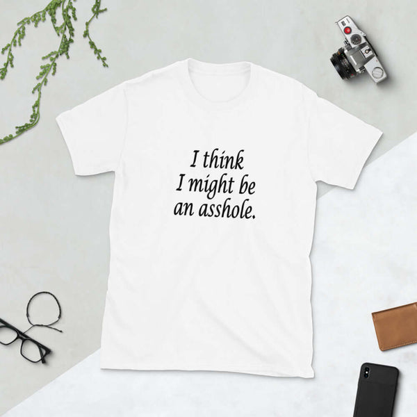 I think I might be an asshole funny sarcastic Short-Sleeve Unisex T-Shirt
