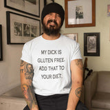 My dick is gluten free. Add that to your diet funny sarcastic short-sleeve unisex T-shirt