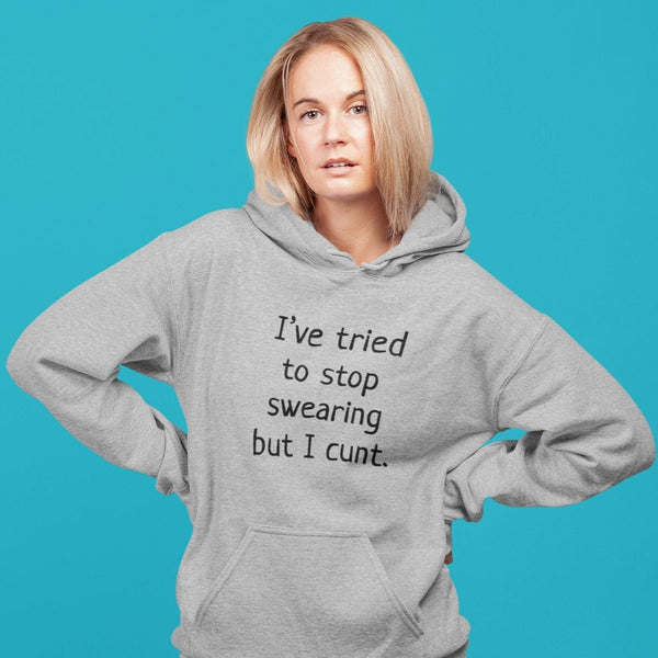 I've tried to stop swearing but I cunt the C word inappropriate unisex Hoodie