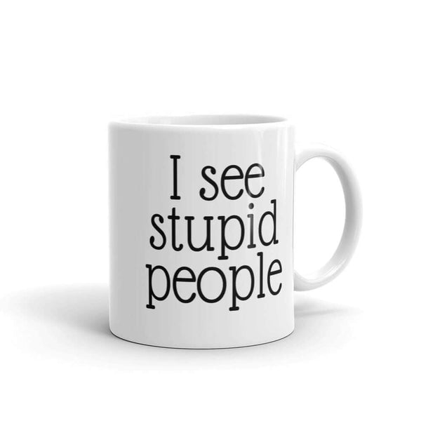 Sarcastic I see stupid people coffee mug