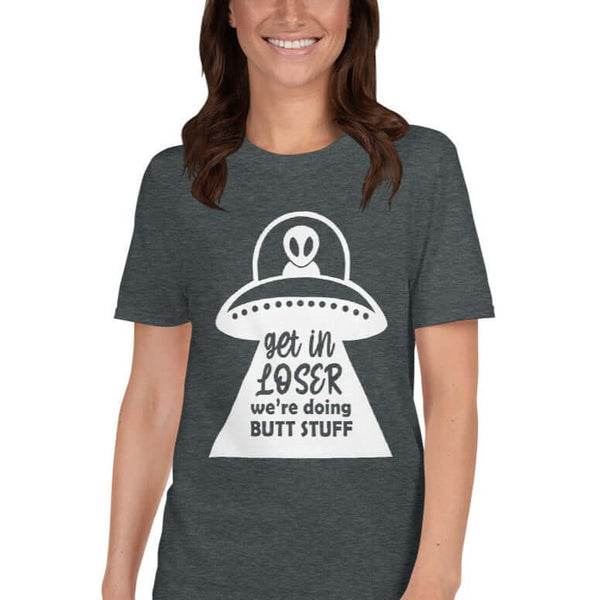 Get in loser we're doing butt stuff funny alien abduction anal probing Short-Sleeve Unisex T-Shirt