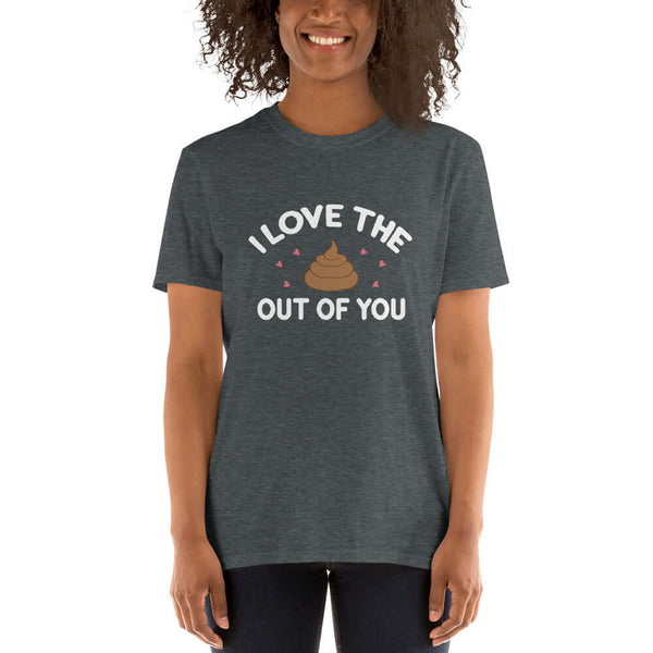 I love the poop out of you funny sarcastic Short-Sleeve Unisex T-Shirt
