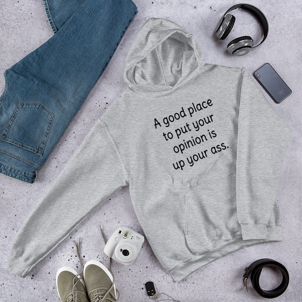 Put your opinion up your ass rude sarcastic Unisex Hoodie