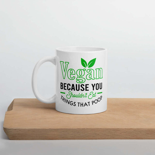 Funny vegan mug. You shouldn't eat things that poop coffee cup.
