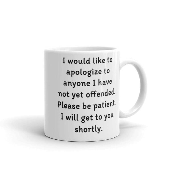 Funny offending people coffee mug. Please be patient, I will offend you soon I'm offensive Mug
