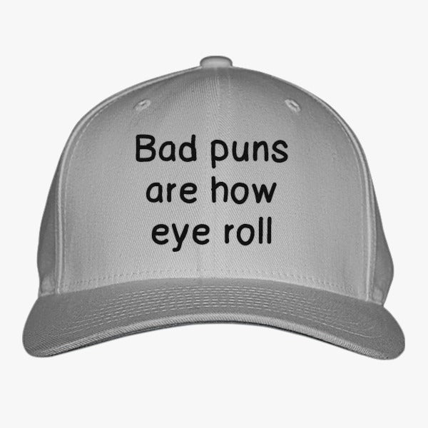 Bad Puns Are How Eye Roll Embroidered Baseball Cap