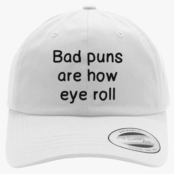Bad Puns Are How Eye Roll Embroidered Cotton Twill Hat