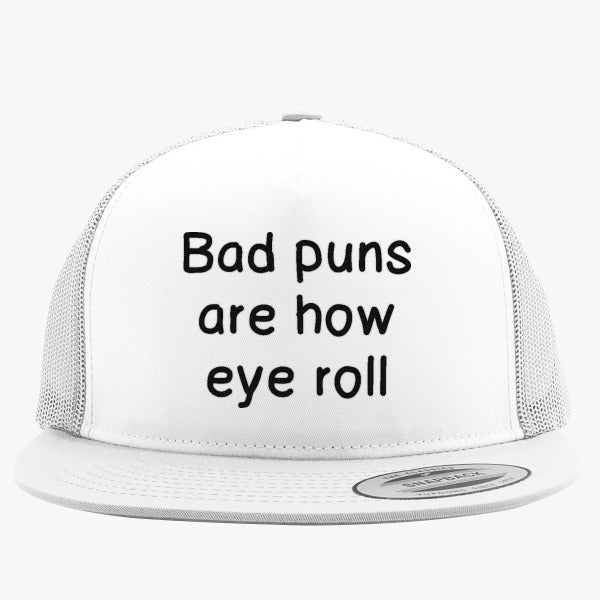 Bad Puns Are How Eye Roll Embroidered Trucker Hat