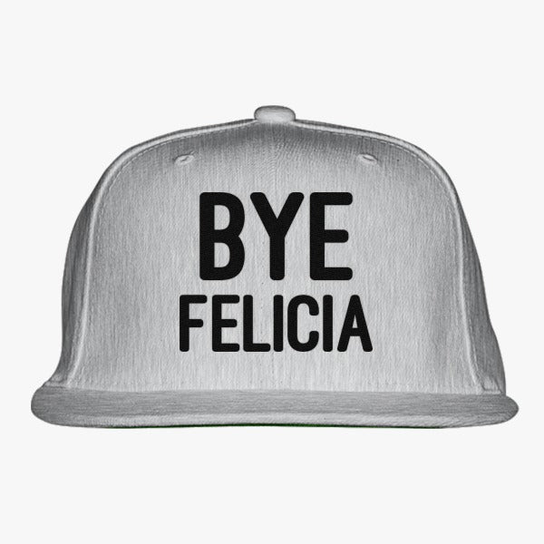 Bye Felicia Embroidered Snapback Hat