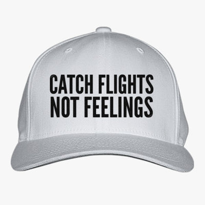 Catch Flights Not Feelings Embroidered Baseball Cap