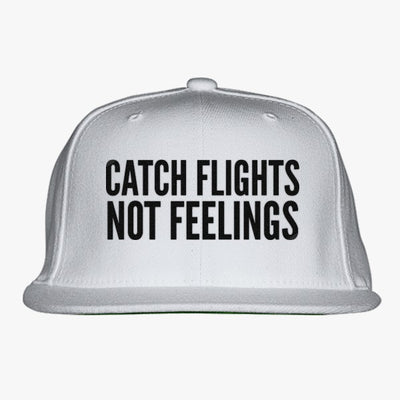 Catch Flights Not Feelings Embroidered Snapback Hat