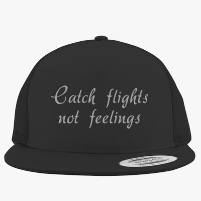 Catch Flights Not Feelings Embroidered Trucker Hat