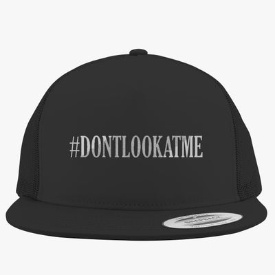 #DONTLOOKATME Embroidered Trucker Hat