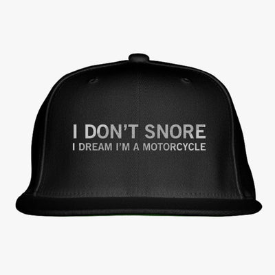 I Don't Snore I Dream I'm A Motorcycle Embroidered Snapback Hat