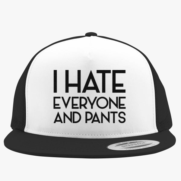 0bfeeac099d I Hate Everyone And Pants Embroidered Trucker Hat – Hatsline
