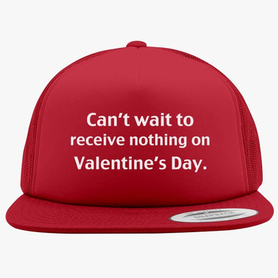Can't Wait Receieve Nothing Foam Trucker Hat