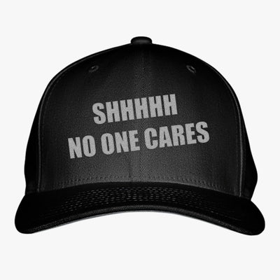 SHHH No One Cares Embroidered Baseball Cap