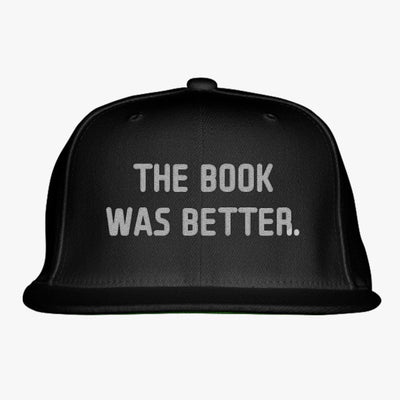 The Book Was Better Embroidered Snapback Hat