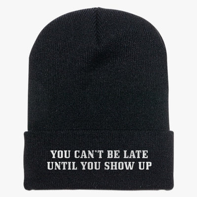 You Can't Be Late Until You Show Up Knit Cap