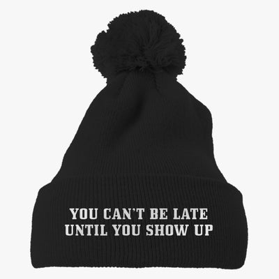 You Can't Be Late Until You Show Up Embroidered Knit Pom Cap