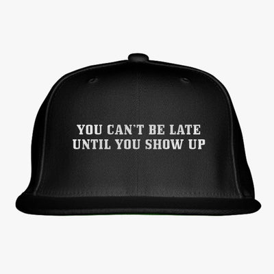 You Can't Be Late Until You Show Up Embroidered Snapback Hat