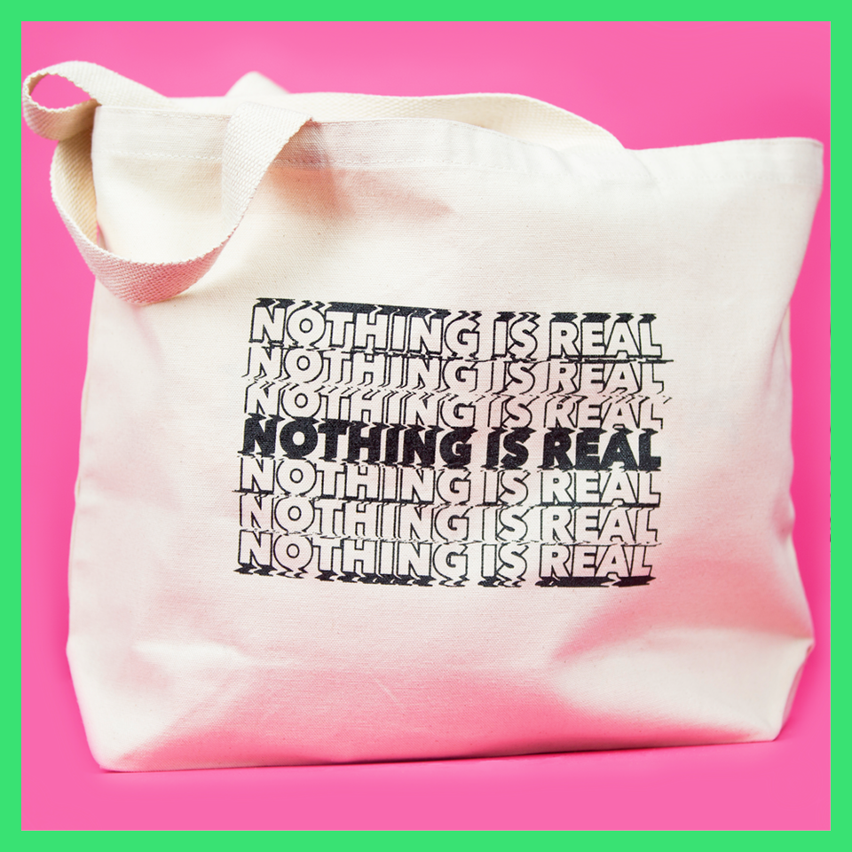 NOTHING IS REAL tote