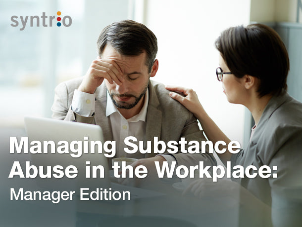 Managing Substance Abuse in the Workplace: Manager Edition