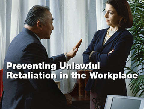 Preventing Unlawful Retaliation in the Workplace