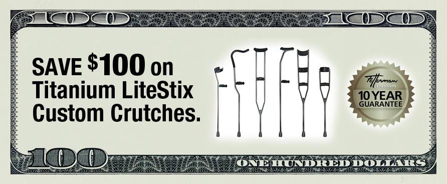 save $100 on custom titanium crutches