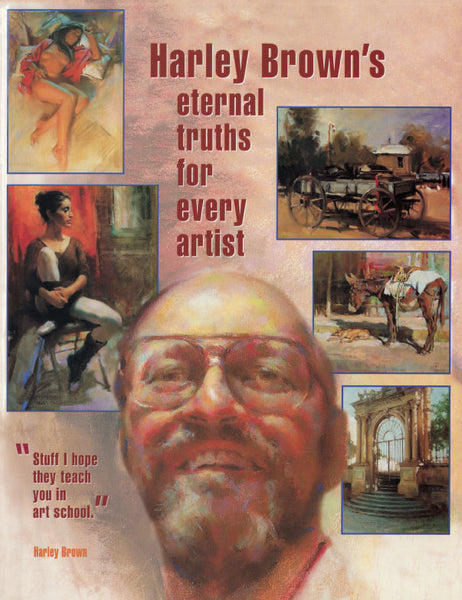 Harley Brown's Eternal Truths for Every Artist - REPRODUCTION