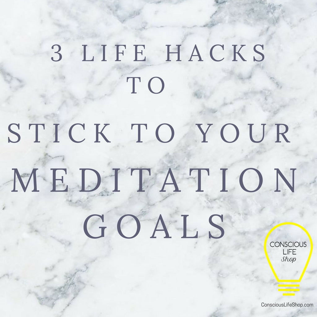 3 Simple Life Hacks to Help You Stick to Your Meditation Goals