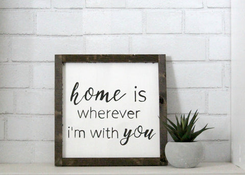 home is wherever I'm with you sign - white
