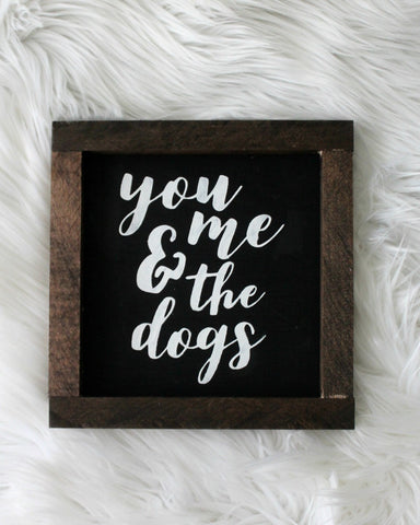 you, me & the dogs mini sign