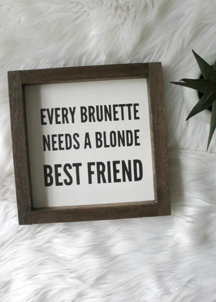 every brunette needs a blonde best friend mini sign