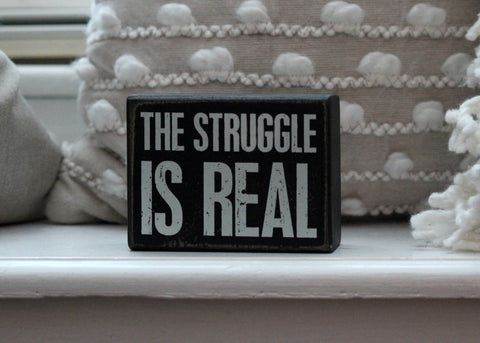the struggle is real box sign