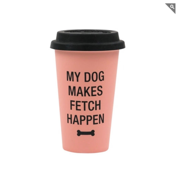 my dog makes fetch happen travel mug
