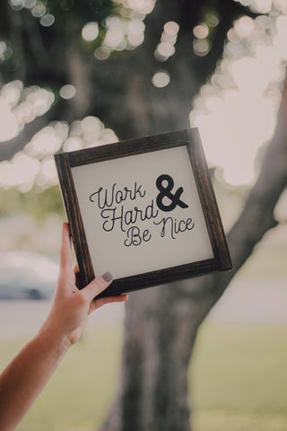 work hard & be nice mini sign