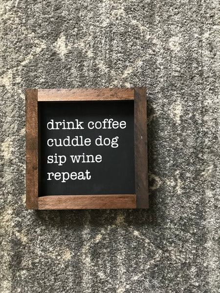 drink coffee, cuddle dog, sip wine mini sign