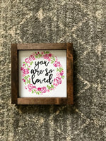 you are so loved floral mini sign