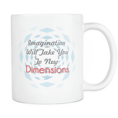 Imagination Will Take You To New Dimensions Mugs - Dimension Dream Seekers