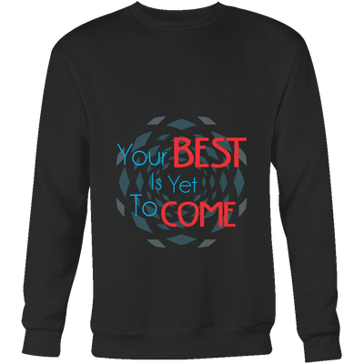 Sweatshirts Your Past Is Gone! Your Best is Yet To Come - Dimension Dream Seekers