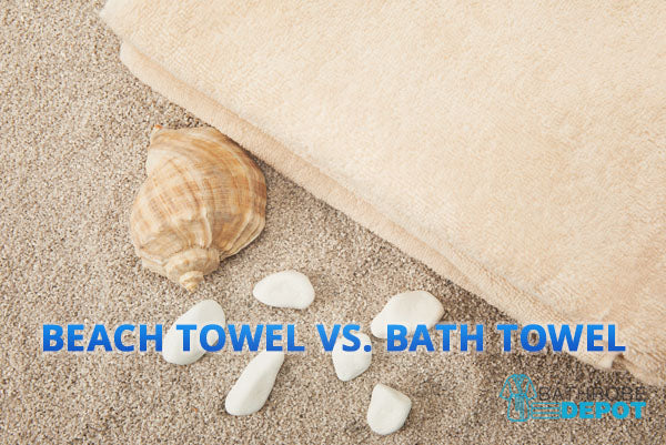 Beach Towel vs. Bath Towel: What Should You Know?
