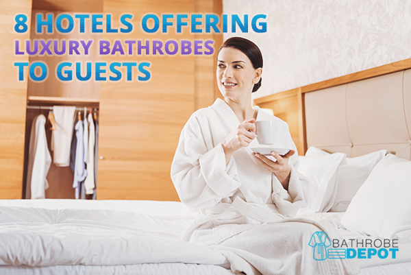 8 Hotels Offering Luxury Bathrobes to Guests