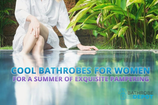 3 Cool Bathrobes for Women for a Summer of Exquisite Pampering
